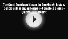 Download The Great American Mason Jar Cookbook: Tasty